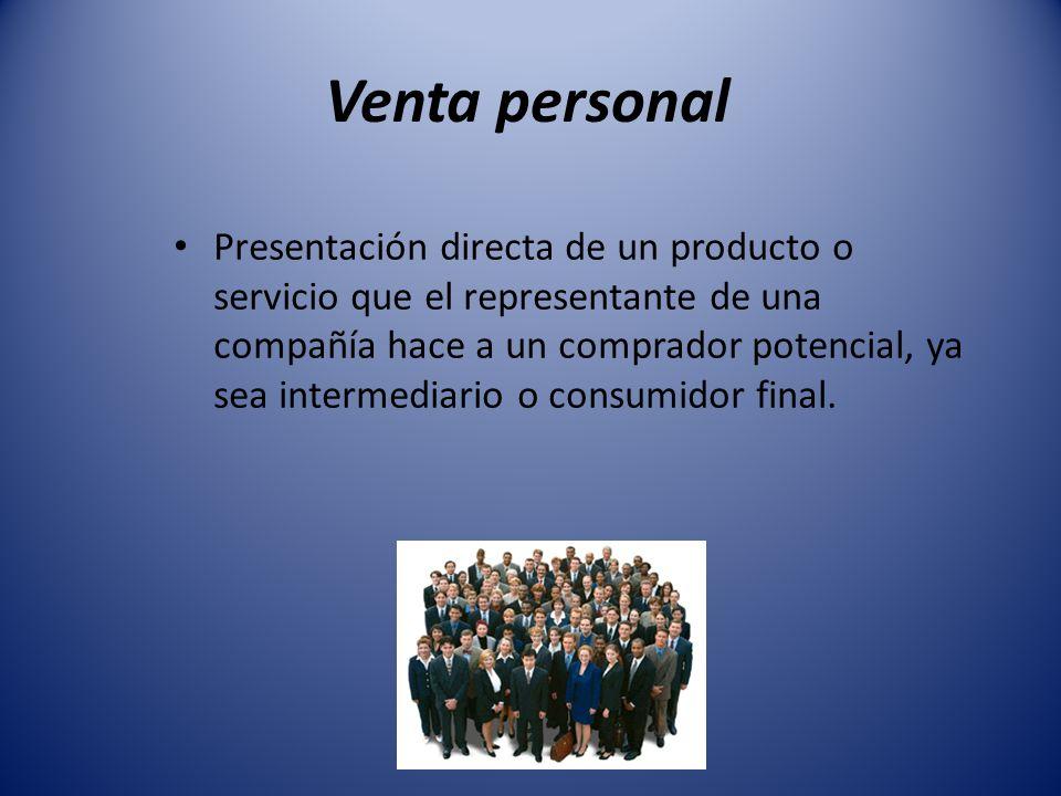 Venta personal Presentación directa de un producto o servicio que el representante de una compañía hace a un comprador potencial, ya sea intermediario