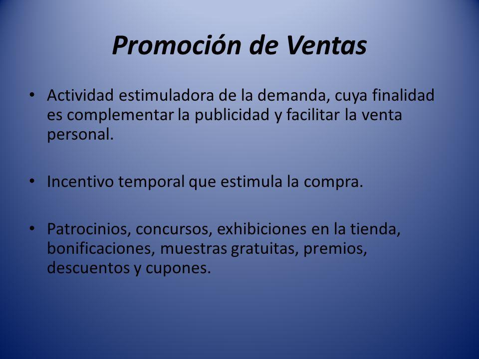 Promoción de Ventas Actividad estimuladora de la demanda, cuya finalidad es complementar la publicidad y facilitar la venta personal. Incentivo tempor