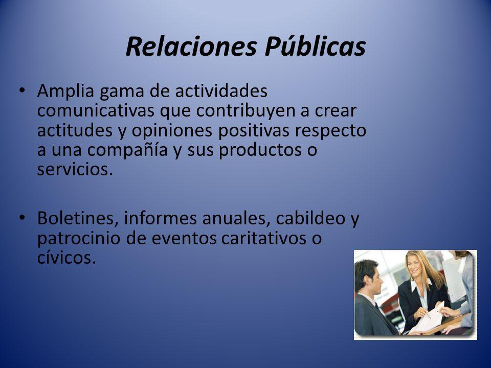 Relaciones Públicas Amplia gama de actividades comunicativas que contribuyen a crear actitudes y opiniones positivas respecto a una compañía y sus pro