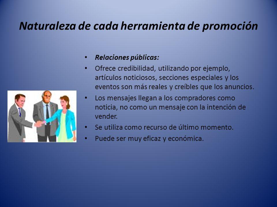 Naturaleza de cada herramienta de promoción Relaciones públicas: Ofrece credibilidad, utilizando por ejemplo, artículos noticiosos, secciones especial