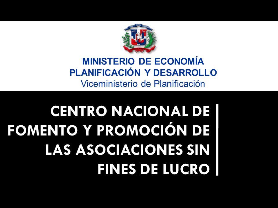 CENTRO NACIONAL DE FOMENTO Y PROMOCIÓN DE LAS ASOCIACIONES SIN FINES DE LUCRO MINISTERIO DE ECONOMÍA PLANIFICACIÓN Y DESARROLLO Viceministerio de Planificación