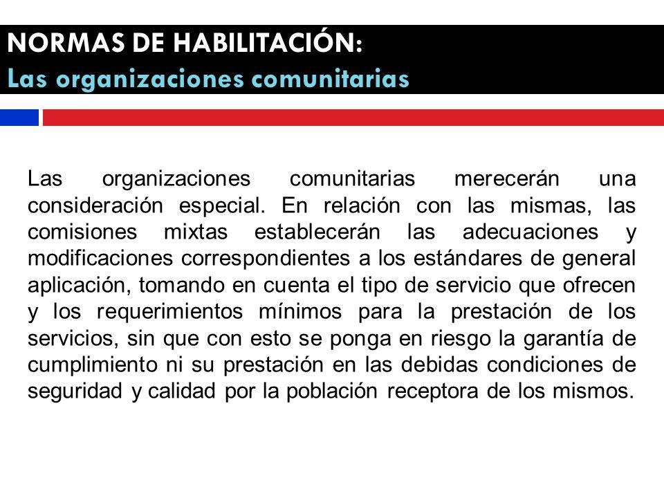 NORMAS DE HABILITACIÓN: Las organizaciones comunitarias Las organizaciones comunitarias merecerán una consideración especial.
