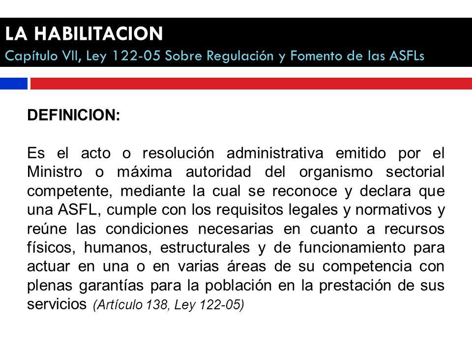 ALCANCE Y AMBITO DE APLICACION La habilitación es de aplicación obligatoria para todas las ASFLs que : Reciben o desean recibir fondos del Estado o de alguna de sus instituciones o el aval de éste para fondos de cooperación.