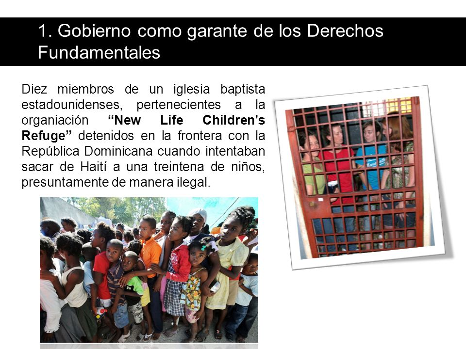 Diez miembros de un iglesia baptista estadounidenses, pertenecientes a la organiación New Life Childrens Refuge detenidos en la frontera con la República Dominicana cuando intentaban sacar de Haití a una treintena de niños, presuntamente de manera ilegal.