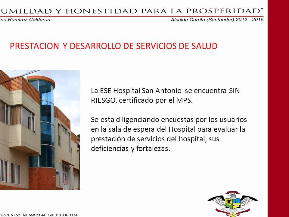 La ESE Hospital San Antonio se encuentra SIN RIESGO, certificado por el MPS. Se esta diligenciando encuestas por los usuarios en la sala de espera del