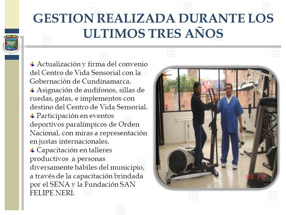 GESTION REALIZADA DURANTE LOS ULTIMOS TRES AÑOS Actualización y firma del convenio del Centro de Vida Sensorial con la Gobernación de Cundinamarca. As