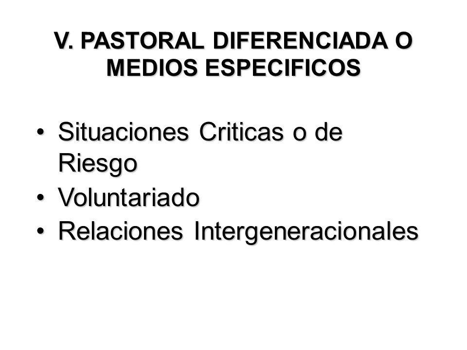V. PASTORAL DIFERENCIADA O MEDIOS ESPECIFICOS Situaciones Criticas o de RiesgoSituaciones Criticas o de Riesgo VoluntariadoVoluntariado Relaciones Int