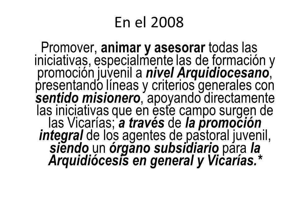 En el 2008 Promover, animar y asesorar todas las iniciativas, especialmente las de formación y promoción juvenil a nivel Arquidiocesano, presentando l