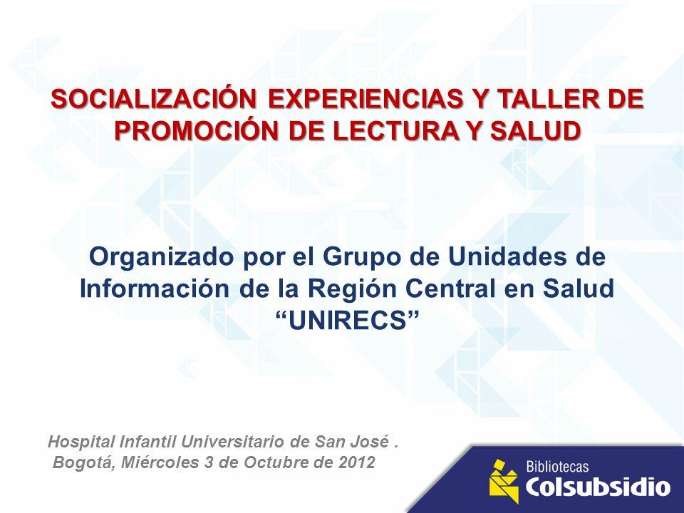 SOCIALIZACIÓN EXPERIENCIAS Y TALLER DE PROMOCIÓN DE LECTURA Y SALUD Organizado por el Grupo de Unidades de Información de la Región Central en Salud U