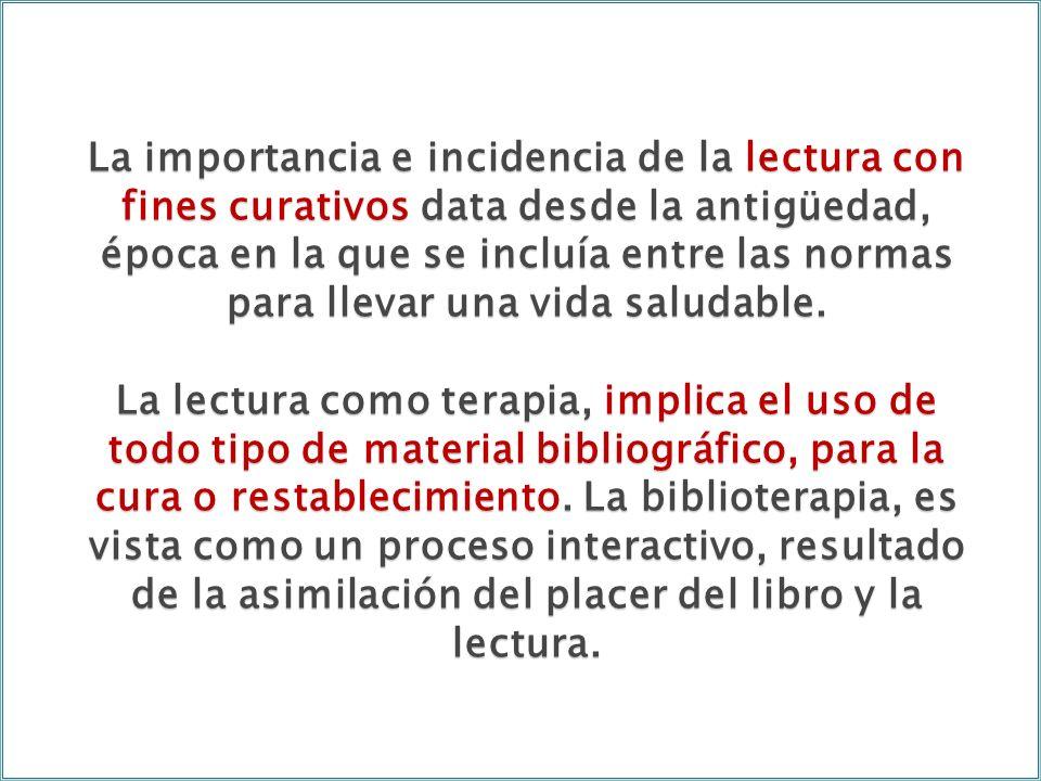 La importancia e incidencia de la lectura con fines curativos data desde la antigüedad, época en la que se incluía entre las normas para llevar una vi