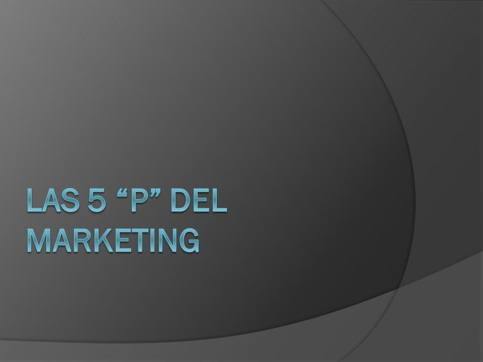 LAS 5 P DEL MARKETING: Para diseñar estrategias de marketing, disponemos de cinco instrumentos básicos, que se han de combinar adecuadamente, con el fin de conseguir los objetivos.