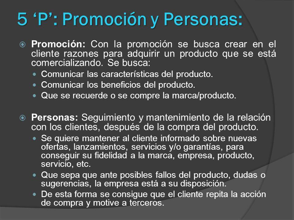 5 P: Promoción y Personas: Promoción: Con la promoción se busca crear en el cliente razones para adquirir un producto que se está comercializando. Se