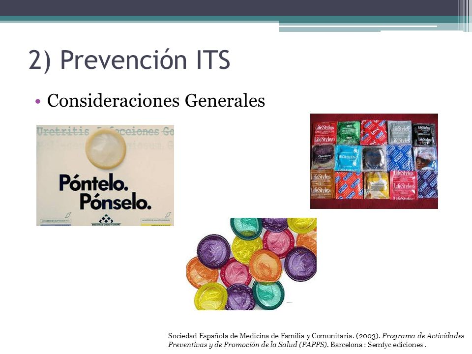 2) Prevención ITS Consideraciones Generales Sociedad Española de Medicina de Familia y Comunitaria. (2003). Programa de Actividades Preventivas y de P
