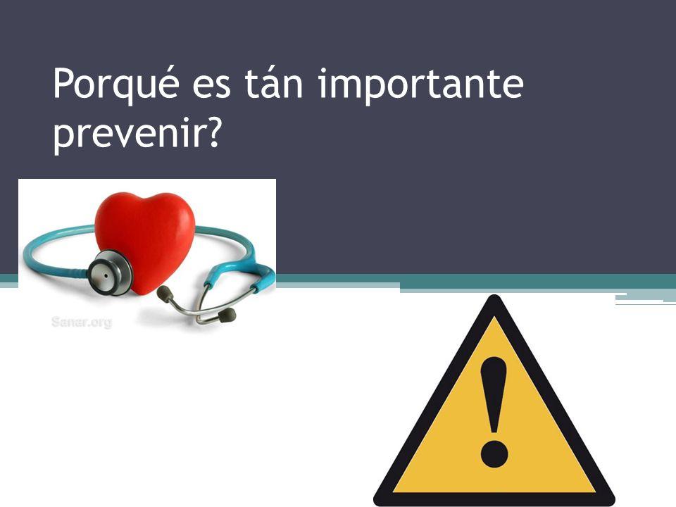 Porqué es tán importante prevenir?