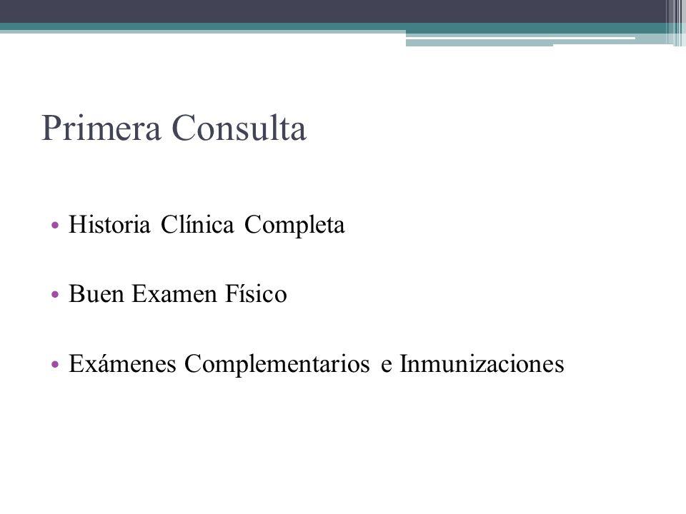 Primera Consulta Historia Clínica Completa Buen Examen Físico Exámenes Complementarios e Inmunizaciones