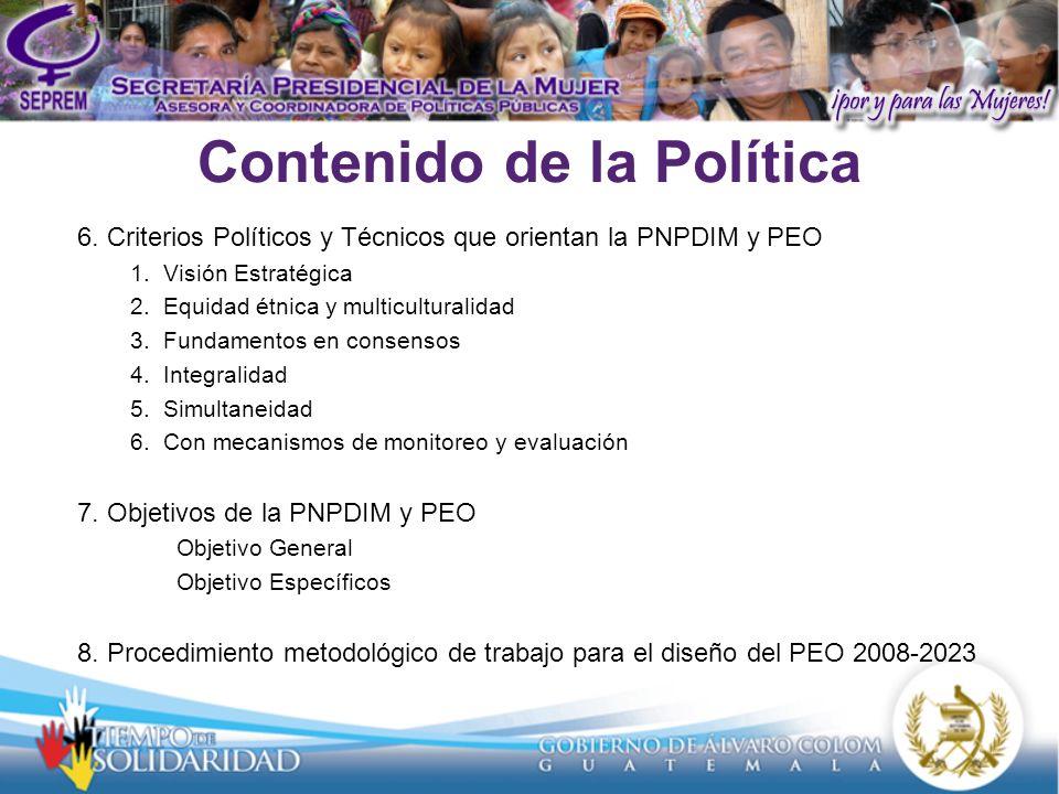 Contenido de la Política 6. Criterios Políticos y Técnicos que orientan la PNPDIM y PEO 1.Visión Estratégica 2.Equidad étnica y multiculturalidad 3.Fu