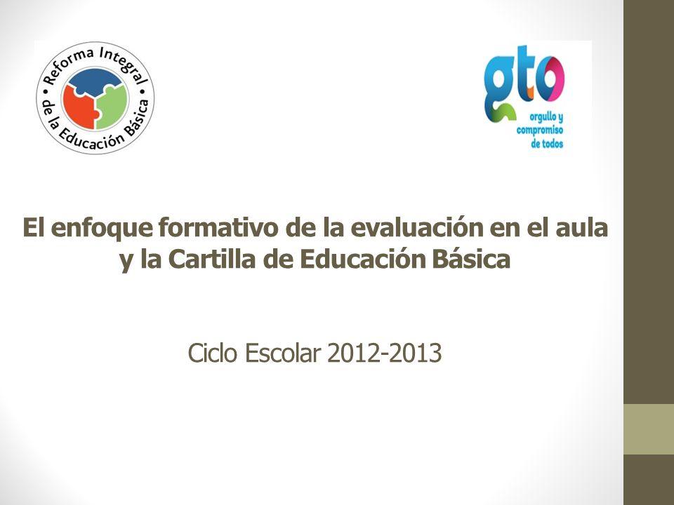 El enfoque formativo de la evaluación en el aula y la Cartilla de Educación Básica Ciclo Escolar 2012-2013