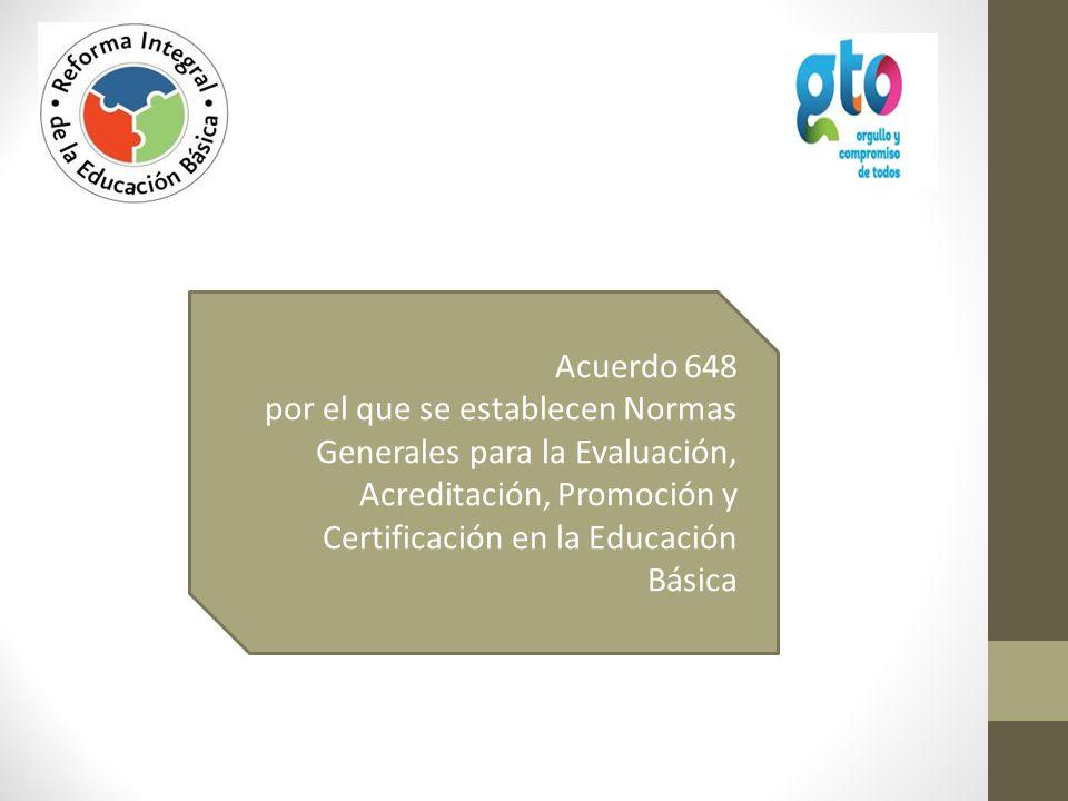 Objetivo: Regular la evaluación, acreditación, promoción y certificación de los alumnos que cursan la educación básica.