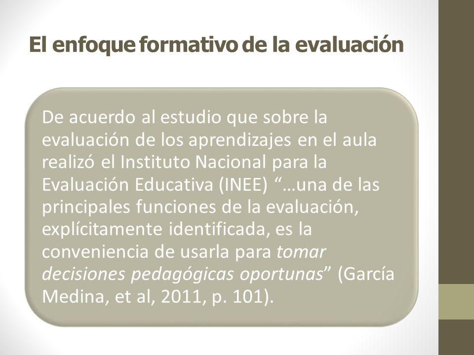 El enfoque formativo de la evaluación De acuerdo al estudio que sobre la evaluación de los aprendizajes en el aula realizó el Instituto Nacional para