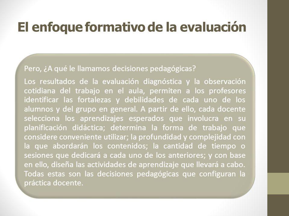 El enfoque formativo de la evaluación Pero, ¿A qué le llamamos decisiones pedagógicas? Los resultados de la evaluación diagnóstica y la observación co