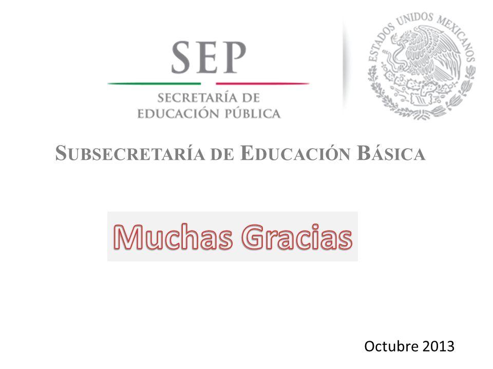 S UBSECRETARÍA DE E DUCACIÓN B ÁSICA Octubre 2013