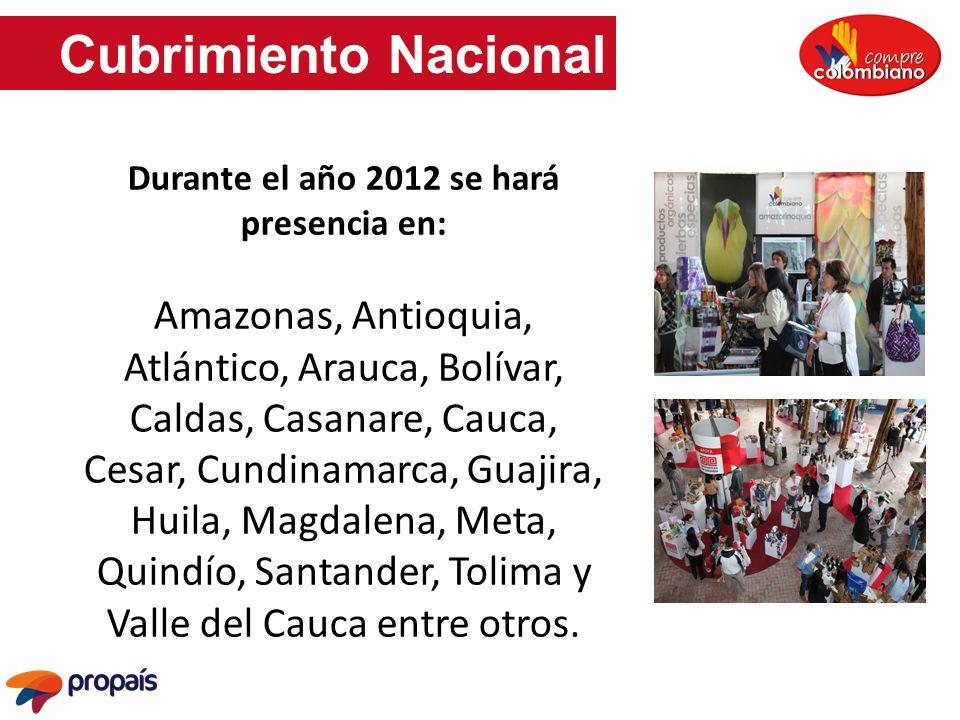 Cubrimiento Nacional Durante el año 2012 se hará presencia en: Amazonas, Antioquia, Atlántico, Arauca, Bolívar, Caldas, Casanare, Cauca, Cesar, Cundin