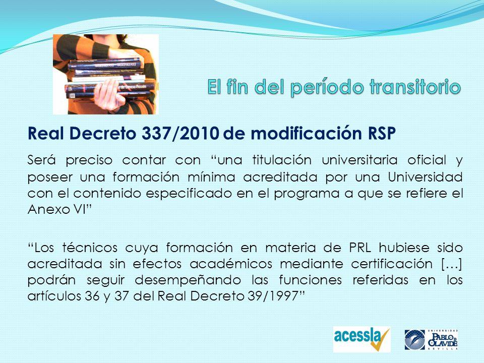 Real Decreto 337/2010 de modificación RSP Requerimientos Idénticos a los de 1997 con la salvedad de que los estudios a que se refiere el Anexo VI sólo pueden ser acreditados por Universidades.