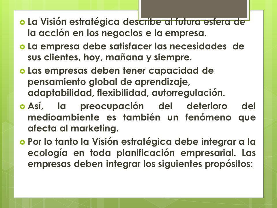 La Visión estratégica describe al futura esfera de la acción en los negocios e la empresa.