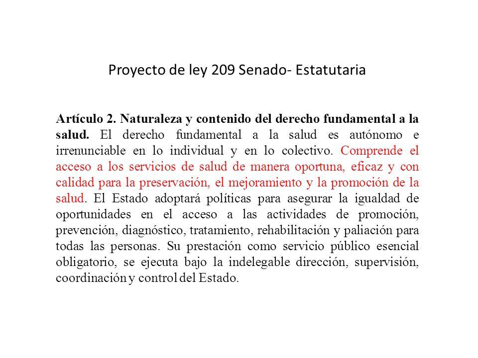 Proyecto de ley 209 Senado- Estatutaria Artículo 2. Naturaleza y contenido del derecho fundamental a la salud. El derecho fundamental a la salud es au