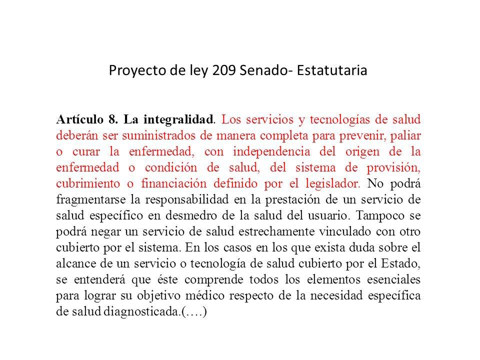 Proyecto de ley 209 Senado- Estatutaria Artículo 8. La integralidad. Los servicios y tecnologías de salud deberán ser suministrados de manera completa