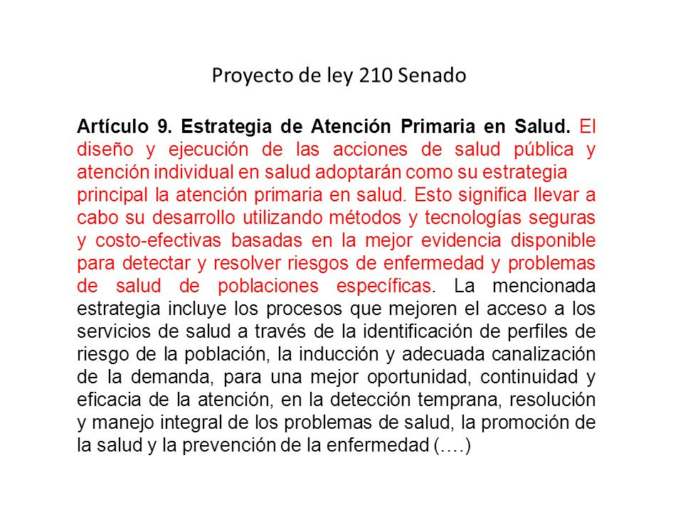 Proyecto de ley 210 Senado Artículo 9. Estrategia de Atención Primaria en Salud. El diseño y ejecución de las acciones de salud pública y atención ind