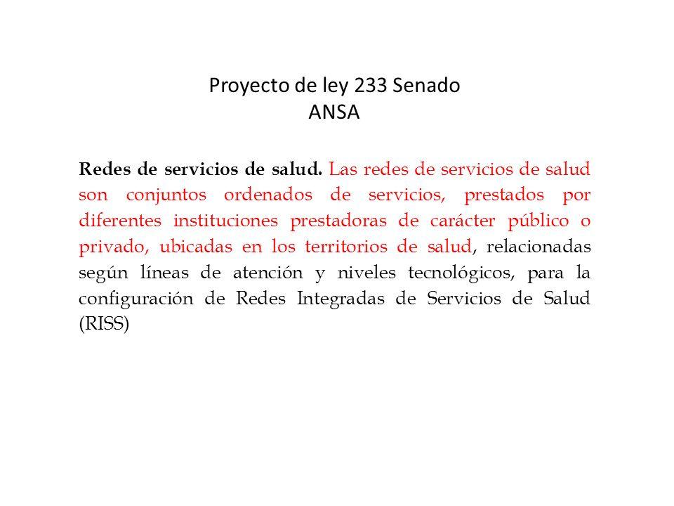 Proyecto de ley 233 Senado ANSA Redes de servicios de salud. Las redes de servicios de salud son conjuntos ordenados de servicios, prestados por difer