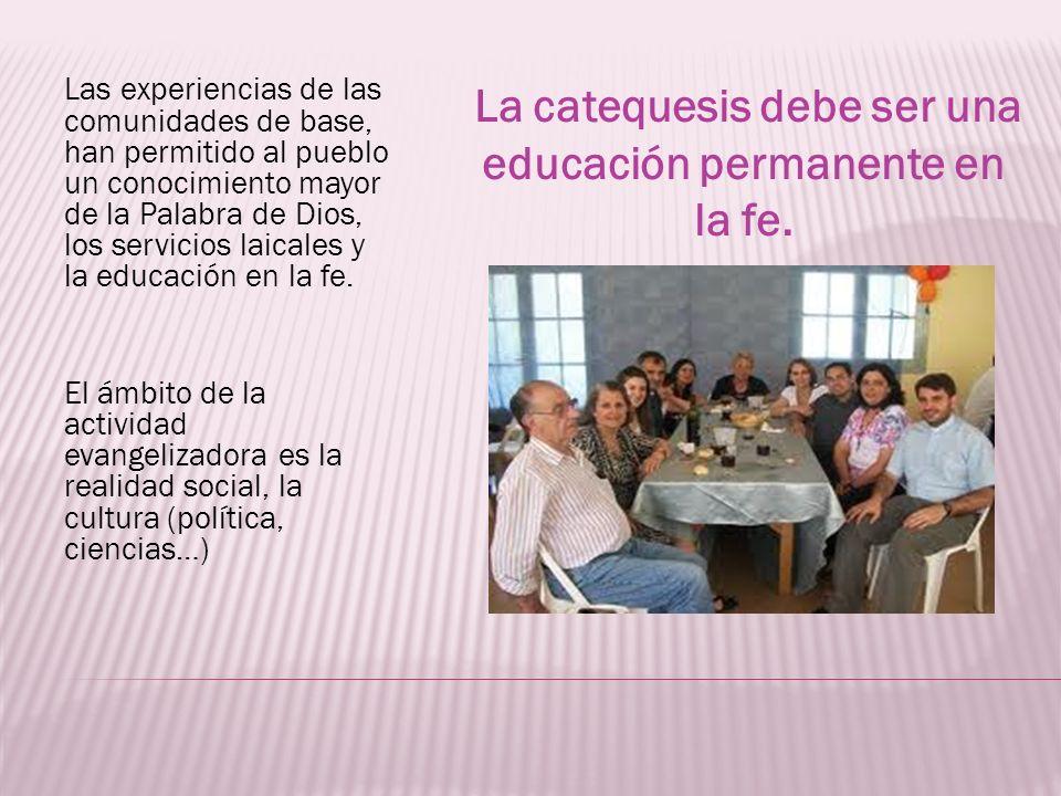 Las experiencias de las comunidades de base, han permitido al pueblo un conocimiento mayor de la Palabra de Dios, los servicios laicales y la educació
