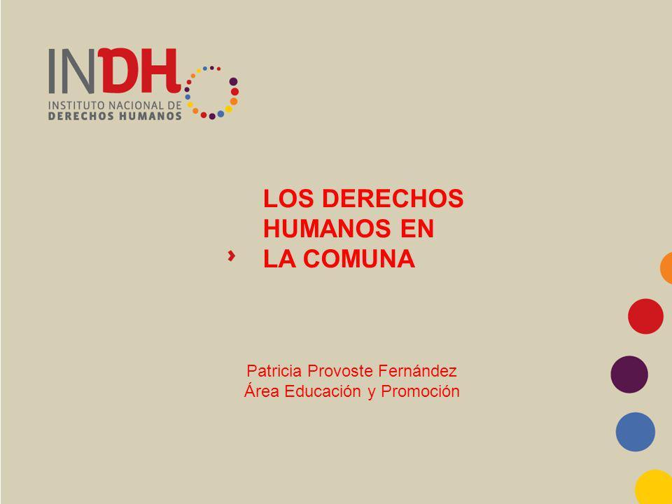LOS DERECHOS HUMANOS EN LA COMUNA Patricia Provoste Fernández Área Educación y Promoción