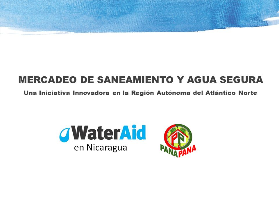MERCADEO DE SANEAMIENTO Y AGUA SEGURA Una Iniciativa Innovadora en la Región Autónoma del Atlántico Norte