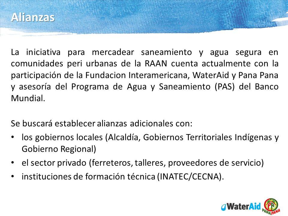 Alianzas La iniciativa para mercadear saneamiento y agua segura en comunidades peri urbanas de la RAAN cuenta actualmente con la participación de la F