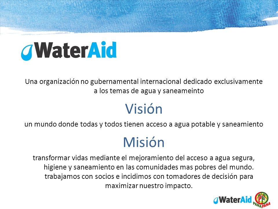 Una organización no gubernamental internacional dedicado exclusivamente a los temas de agua y saneameinto Visión un mundo donde todas y todos tienen a