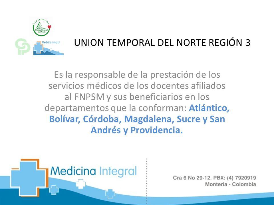 UNION TEMPORAL DEL NORTE REGIÓN 3 Es la responsable de la prestación de los servicios médicos de los docentes afiliados al FNPSM y sus beneficiarios e