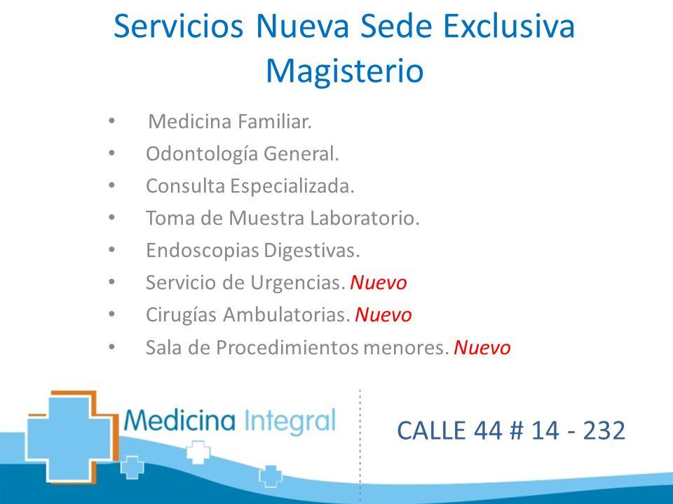 Servicios Nueva Sede Exclusiva Magisterio Medicina Familiar. Odontología General. Consulta Especializada. Toma de Muestra Laboratorio. Endoscopias Dig