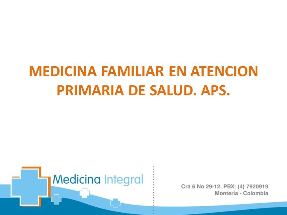 MEDICINA FAMILIAR EN ATENCION PRIMARIA DE SALUD. APS.