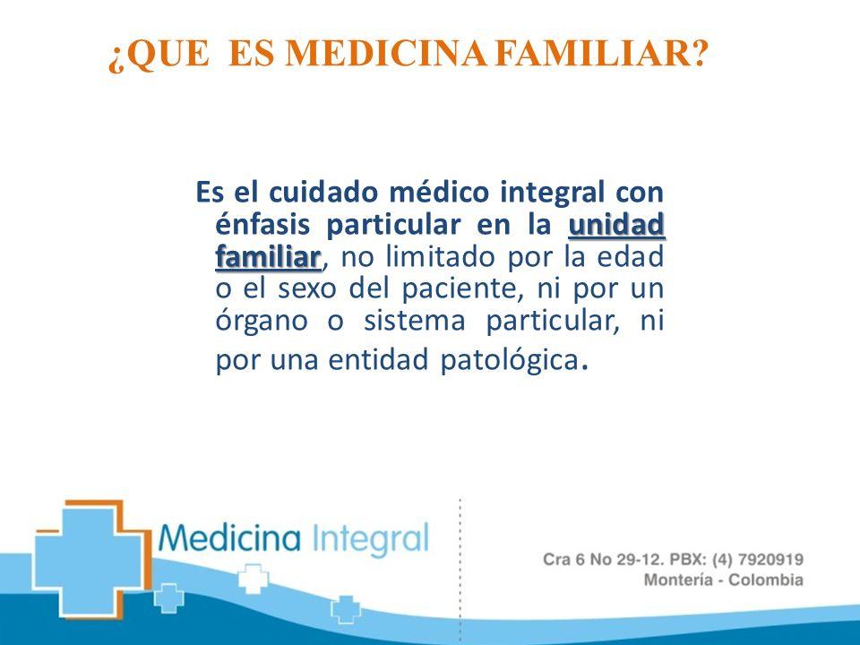 unidad familiar Es el cuidado médico integral con énfasis particular en la unidad familiar, no limitado por la edad o el sexo del paciente, ni por un