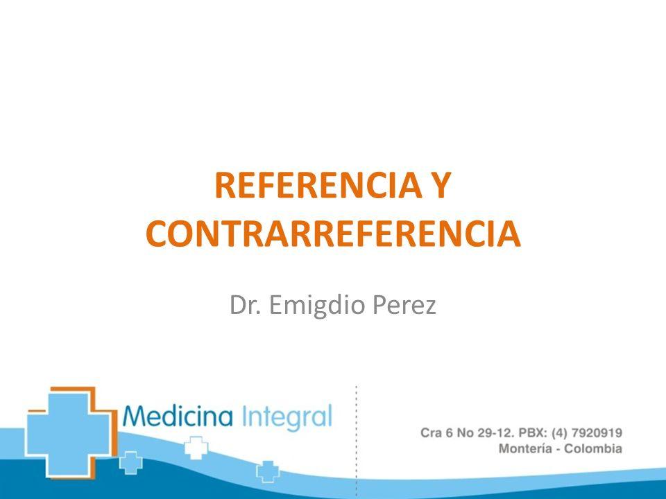 REFERENCIA Y CONTRARREFERENCIA Dr. Emigdio Perez