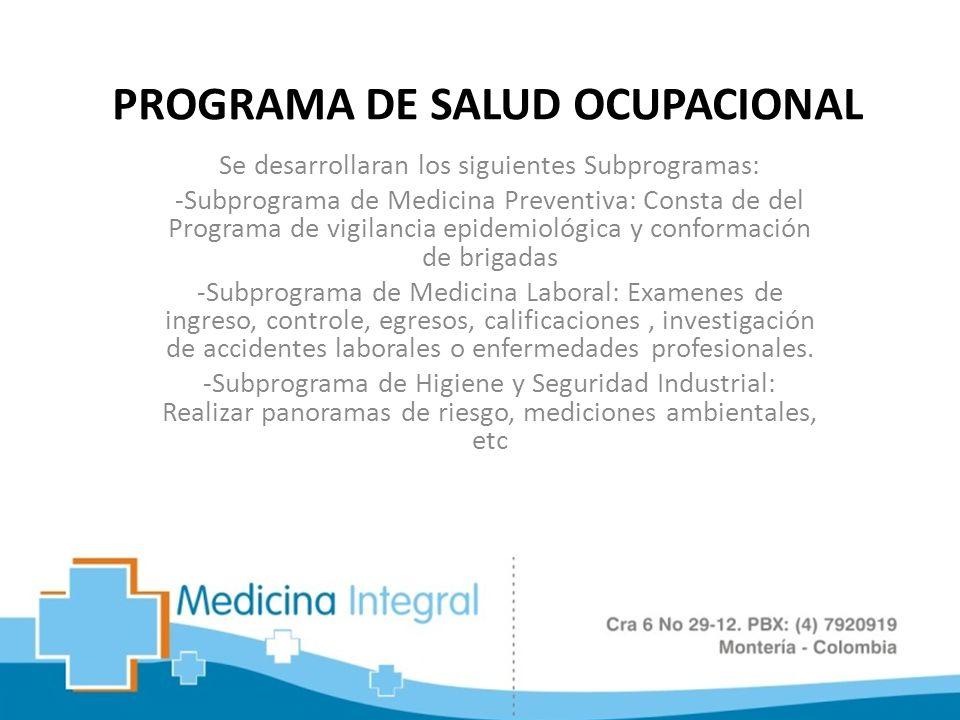 Se desarrollaran los siguientes Subprogramas: -Subprograma de Medicina Preventiva: Consta de del Programa de vigilancia epidemiológica y conformación