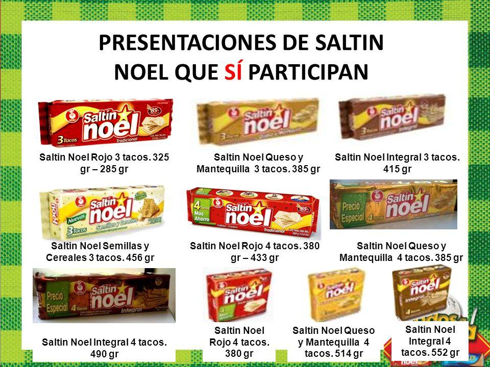 PRESENTACIONES DE SALTIN NOEL QUE SÍ PARTICIPAN Saltin Noel Rojo 3 tacos. 325 gr – 285 gr Saltin Noel Queso y Mantequilla 3 tacos. 385 gr Saltin Noel