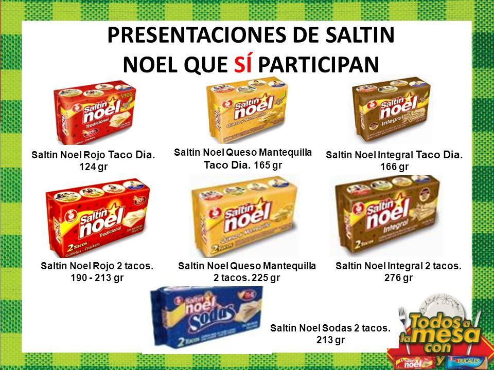 Saltin Noel Rojo Taco Dia. 124 gr Saltin Noel Queso Mantequilla Taco Dia. 165 gr Saltin Noel Integral Taco Dia. 166 gr Saltin Noel Rojo 2 tacos. 190 -