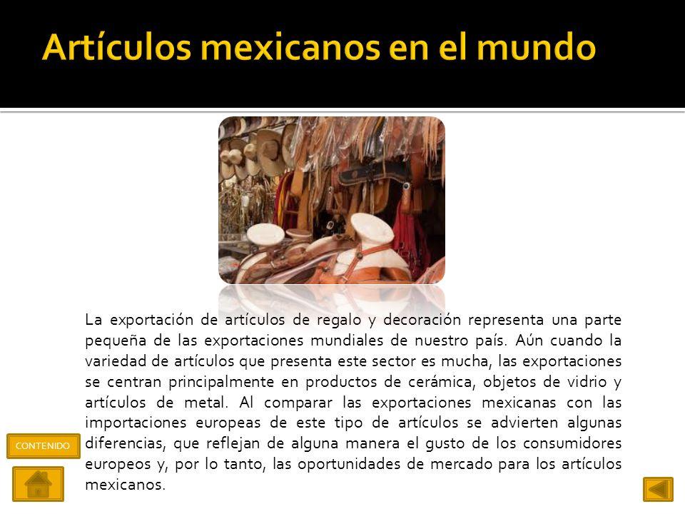 México es considerado un importante proveedor de artículos de regalo y decoración, la mayor parte de los cuales tienen como destino final el mercado n