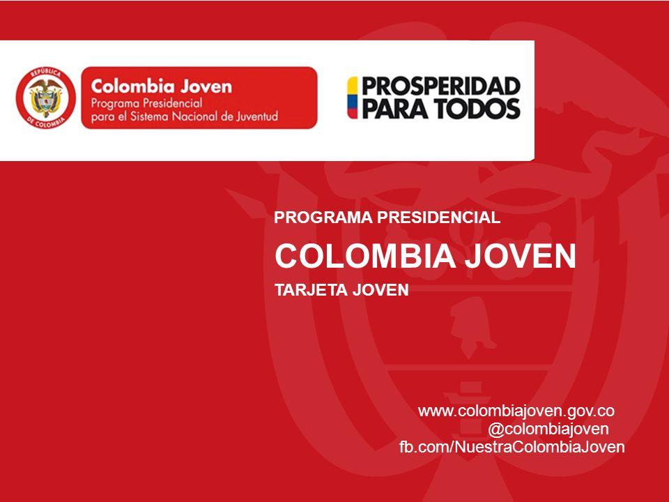 PROGRAMA PRESIDENCIAL COLOMBIA JOVEN TARJETA JOVEN www.colombiajoven.gov.co @colombiajoven fb.com/NuestraColombiaJoven