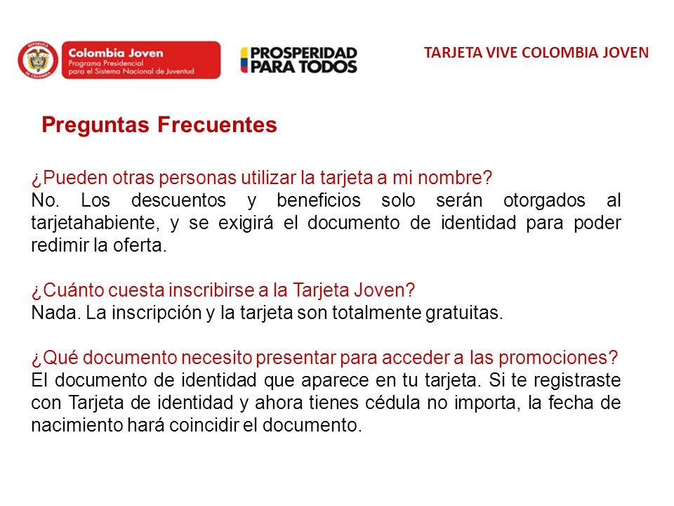 TARJETA VIVE COLOMBIA JOVEN ¿Pueden otras personas utilizar la tarjeta a mi nombre? No. Los descuentos y beneficios solo serán otorgados al tarjetahab