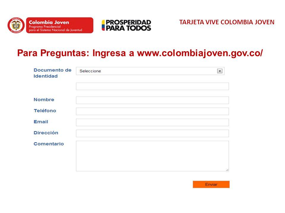 TARJETA VIVE COLOMBIA JOVEN Para Preguntas: Ingresa a www.colombiajoven.gov.co/