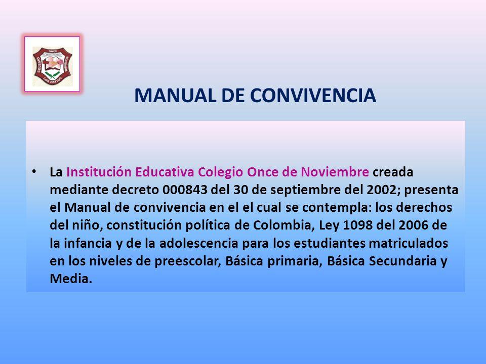 MANUAL DE CONVIVENCIA La Institución Educativa Colegio Once de Noviembre creada mediante decreto 000843 del 30 de septiembre del 2002; presenta el Man
